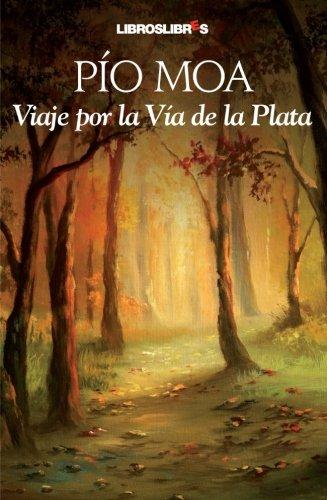 Viaje Por La Vía De La Plata por Pio Moa Rodriguez