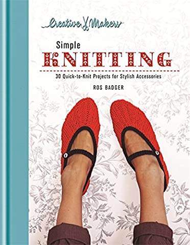 Creative Makers: Simple Knitting: Quick-to-Knit Projects for Stylish Accessories
