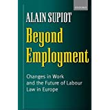 [(Beyond Employment : Changes in Work and the Future of Labour Law in Europe)] [By (author) Alain Supiot ] published on (July, 2001)