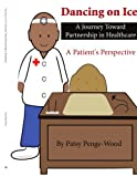 Dancing on Ice? a Journey Toward Partnership in Healthcare: A Patient's Perspective