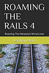 ROAMING THE RAILS 4: Roaming The Merseyrail Wirral Lines