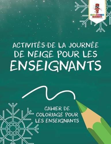 Activités de la Journée de Neige pour les Enseignants : Cahier de Coloriage pour les Enseignants par Coloring Bandit
