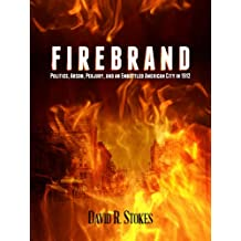 Firebrand: Politics, Arson, Perjury, and an Embattled American City in 1912 (English Edition)