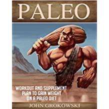 Paleo: Workout and Supplement Plan to Gain Weight on a Paleo Diet (Body Building, Low Carb, Muscle and Fitness, Whole Foods, Robb Wolf, Mark Sisson) (English Edition)