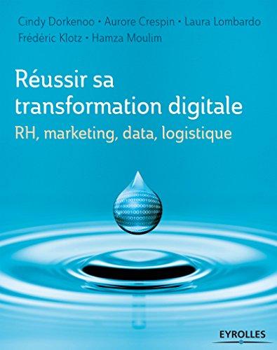 Réussir sa transformation digitale: RH, marketing, data, logistique par Hamza Moulim