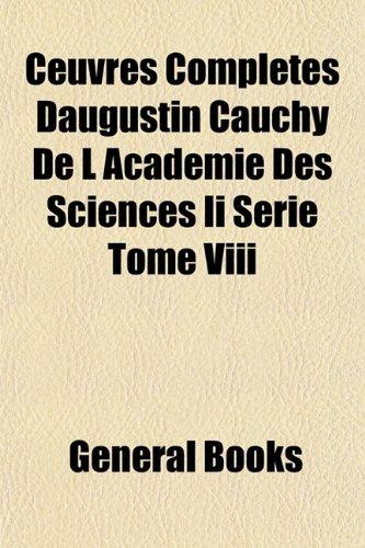 Ceuvres Completes Daugustin Cauchy De L Academie Des Sciences Ii Serie Tome Viii