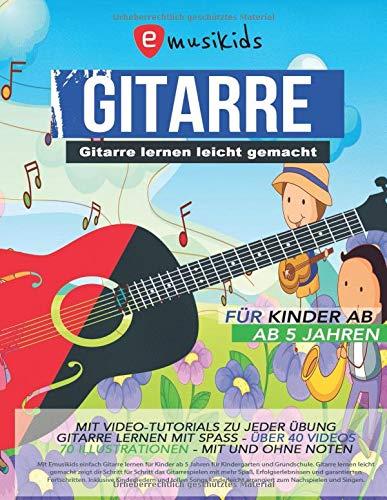 Gitarre lernen leicht gemacht - für Kinder ab 5 Jahren mit Video Tutorials zu jeder Übung, mit und ohne Noten: Gitarre lernen mit Spaß - über 40 Videos und 70 Illustrationen - alles in Farbe