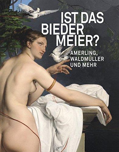 Ist das Biedermeier?: Amerling, Waldmüller und mehr
