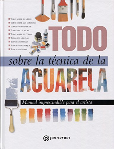 Todo sobre técnica de acuarela (Todo sobre la técnica) por EQUIPO PARRAMON