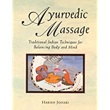 Ayurvedic Massage: Traditional Indian Techniques for Balancing Body and Mind by Johari, Harish (1996) Paperback