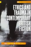 Ethics and Trauma in Contemporary British Fiction (DQR Studies in Literature)