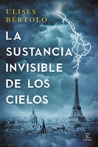 La Sustancia Invisible De Los Cielos (ESPASA NARRATIVA) de Ulises Bértolo (8 ene 2015) Tapa blanda