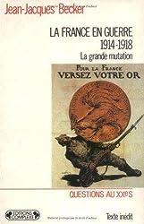 La France en guerre, 1914-1918 : la grande mutation