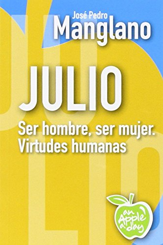 Julio: ser hombre, ser mujer, virtudes humanas por José Pedro Manglano