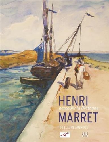 Henri Marret, parcourir la Bretagne (cata.Expo)