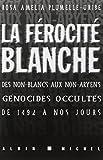 La férocité blanche - Des non-Blancs aux non-Aryens, ces génocides occultés de 1492 à nos jours