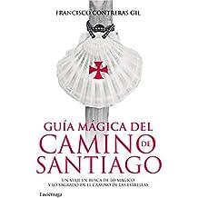 Guía mágica del Camino de Santiago: Un viaje en busca de lo mágico y lo sagrado en el Camino de las Estrellas (Guías mágicas)
