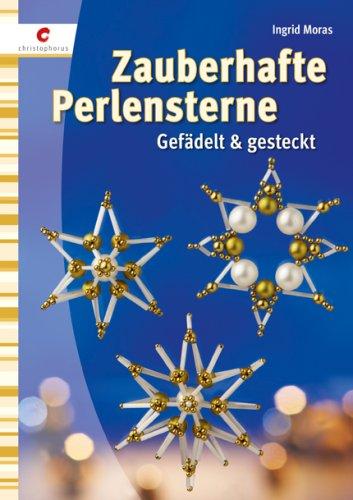 Zauberhafte Perlensterne: Gefädelt & gesteckt (Perlen Weihnachtsstern)