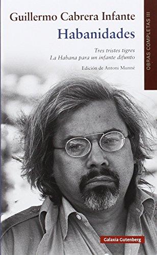 Obras Completas de Guillermo Cabrera Infante: Habanidades. Obra Completa - Volumen III: 3 por Antoni Munné