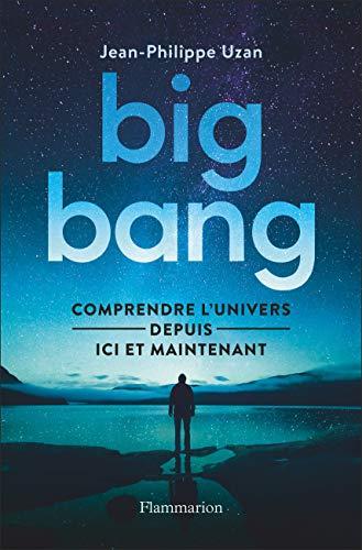 Big-bang : Comprendre l'univers depuis ici et maintenant par Jean-Philippe Uzan
