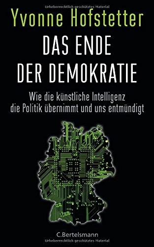 Das-Ende-der-Demokratie-Wie-die-knstliche-Intelligenz-die-Politik-bernimmt-und-uns-entmndigt