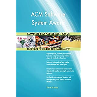 ACM Software System Award All-Inclusive Self-Assessment - More than 660 Success Criteria, Instant Visual Insights, Comprehensive Spreadsheet Dashboard, Auto-Prioritized for Quick Results