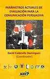 Parametros actuales de evaluacion para la comunicacion persuasiva (Spanish Edition)