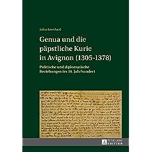 Genua und die päpstliche Kurie in Avignon (1305-1378): Politische und diplomatische Beziehungen im 14. Jahrhundert