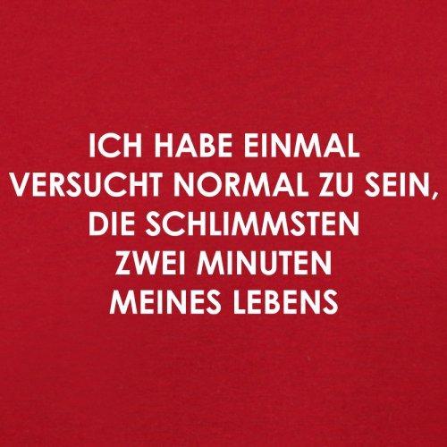 ICH HABE EINMAL VERSUCHT NORMAL ZU SEIN. DIE SCHLIMMSTEN ZWEI MINUTEN MEINES LEBENS - Herren T-Shirt - 13 Farben Rot