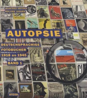 Autopsie, Band I: Deutschsprachige Fotobücher1918 bis 1945 -