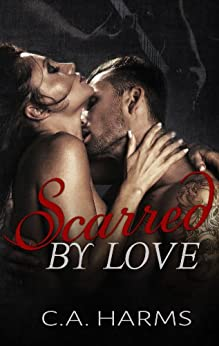 Scarred By Love (Scarred By Love Series Book 1) by [Harms, C.A.]