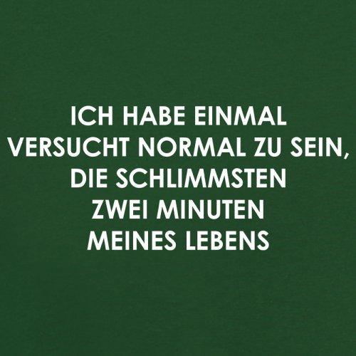 ICH HABE EINMAL VERSUCHT NORMAL ZU SEIN. DIE SCHLIMMSTEN ZWEI MINUTEN MEINES LEBENS - Herren T-Shirt - 13 Farben Flaschengrün