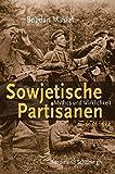 Sowjetische Partisanen 1941-1944: Mythos und Wirklichkeit