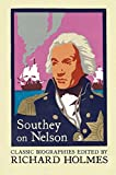 Southey on Nelson: The Life of Nelson by Robert Southey (Lives That Never Grow Old)