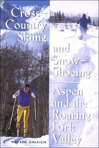 Cross-Country Skiing and Snowshoeing, Aspen and the Roaring Fork Valley by Warren Ohlrich (1998-11-26) -