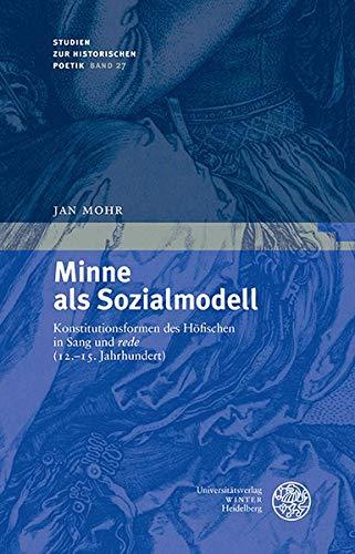 Minne als Sozialmodell: Konstitutionsformen des Höfischen in Sang und 'rede' (12.–15. Jahrhundert) (Studien zur historischen Poetik, Band 27)