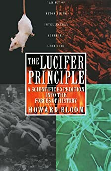 The Lucifer Principle: A Scientific Expedition into the Forces of History par [Bloom, Howard]