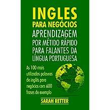 INGLÊS PARA NEGÓCIOS: APRENDIZAGEM POR MÉTIDO RÁPIDO PARA FALANTES DA LÍNGUA PORTUGUESA: As 100 mais utilizadas palavras de inglês para negócios com 600 frases de exemplo. (Portuguese Edition)
