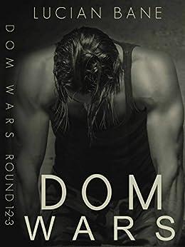 Dom Wars: 1, 2, 3 by [Bane, Lucian]