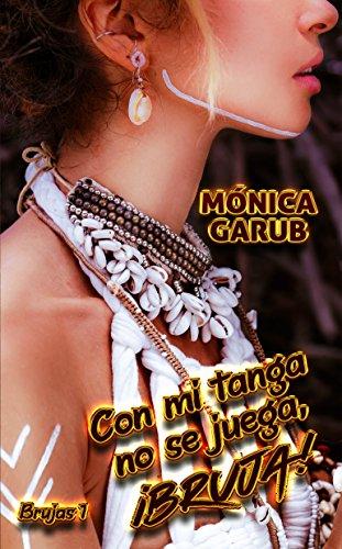 Descargar Libro Con mi tanga no se juega, ¡bruja! (Brujas nº 1) de Mónica Garub