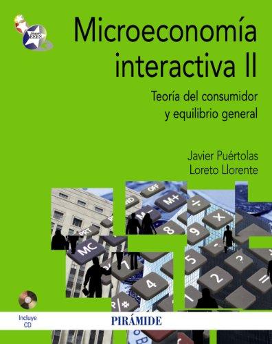 Microeconomía interactiva II: Teoría del consumidor y equilibrio general (Economía Y Empresa)