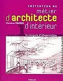 Initiation au métier d'architecte d'intérieur: Cahier 1 - le croquis d'observation...