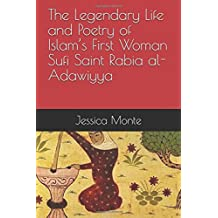 The Legendary Life and Poetry of Islam's First Woman Sufi Saint Rabia al-Adawiyya:: Tracing the Path of Her Story as Evidence for Female Empowerment in Islam