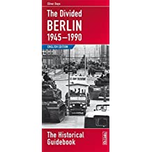 The Divided Berlin 1945-1990: The Historical Guidebook