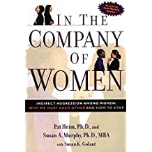 [In the Company of Women: Indirect Aggression Among Women - Why We Hurt Each Other and How to Stop] (By: Pat Heim) [published: January, 2004]