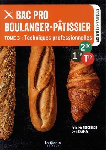 Bac Pro Boulanger-pâtissier 2de-1re-Tle : Tome 3, Techniques professionnelles
