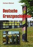Deutsche Grenzgeschichten: Von Grenzern, Opfern, Tätern und der Stasi - Herbert Böckel