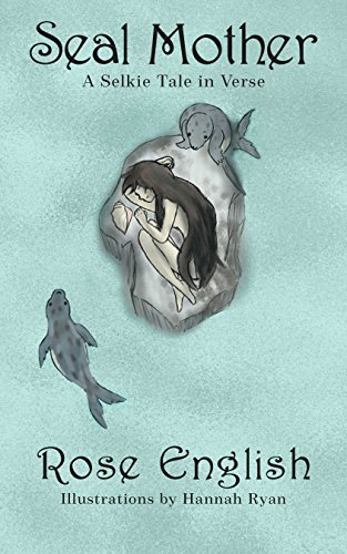 Seal Mother: A Selkie Tale in Verse by [English, Rose ]