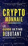 Crypto-monnaie: Le Guide Ultime du Débutant pour Apprendre à Investir, Trader et Miner les Crypto-Monnaies...
