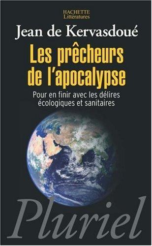 Les prêcheurs de l'apocalypse : Pour en finir avec les délires écologiques et sanitaires